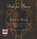 Alison Weir Innocent Traitor (unabridged audio book)