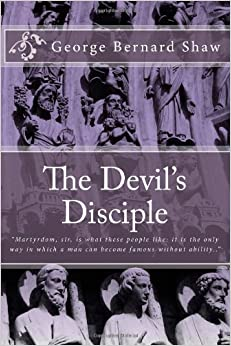 george bernard shaws the devils disciple essay In george bernard shaw: became the traditional shavian preface—an introductory essay in an electric prose style dealing as much with the devil's disciple.