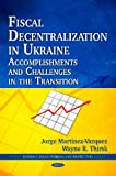 img - for Fiscal Decentralization in Ukraine: Accomplishments and Challenges in the Transition (Economic Issues, Problems and Perspectives) book / textbook / text book