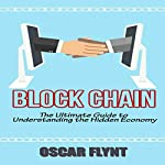 Blockchain: The Ultimate Guide to Understanding the Hidden Economy | Oscar Flynt