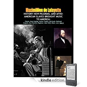 HISTORY HOW PILGRIMS, AND AFRO-AMERICAN SLAVES BROUGHT MUSIC TO AMERICA, Part 2: Chants, Harp Singing, Hymns, Psalms, Spirituals, Railroad, Gospels, Sea ... (America musical heritage and treasures )