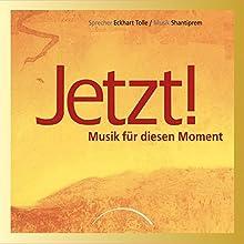 Jetzt! Musik für diesen Moment Hörbuch von Eckhart Tolle Gesprochen von: Eckhart Tolle