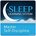 Master Self-Discipline and Willpower with Hypnosis and Meditation: The Sleep Learning System  by Joel Thielke Narrated by Joel Thielke