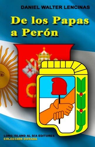 De los Papas a Peron (Coleccion Dorada) (Volume 7)  [Lencinas, Daniel Walter] (Tapa Blanda)