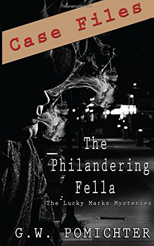 The Philandering Fella: Case Files: A Lucky Marks Short Story (The Lucky Marks Mysteries) (Volume 3)
