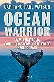 Ocean warrior: La mia battaglia contro lo sterminio illegale negli oceani (8842550612) by Paul Watson