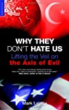Why They Dont Hate Us: Lifting the Veil on the Axis of Evil
