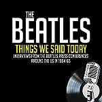 Things We Said Today   John Lennon,Paul McCartney,Ringo Starr,George Harrison,Jean Morris,Larry Kane