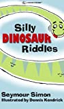 img - for SILLY DINOSAUR RIDDLES (Silly Animal Jokes and Riddles) book / textbook / text book