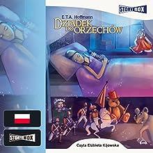 Dziadek do orzechów Audiobook by E. T. A. Hoffmann Narrated by Elzbieta Kijowska