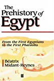 The Prehistory of Egypt: From the First Egyptians to the First Pharaohs (0631201696) by Beatrix Midant-Reynes