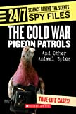 The Cold War Pigeon Patrols: And Other Animal Spies (24/7: Science Behind the Scenes Spy Files)