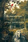 Romanticism: Poems by Bernard, April (2011) Paperback