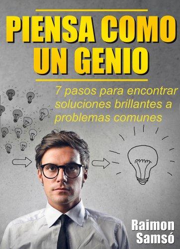 Piensa como un genio: 7 pasos para encontrar soluciones brillantes a problemas comunes