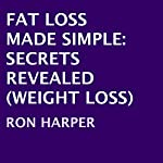 Fat Loss Made Simple: Secrets Revealed | Ron Harper