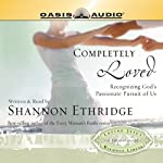 Completely Loved: Recognizing God's Passionate Pursuit of Us   Shannon Ethridge