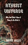 Atheist Universe: Why God Didn't  Have A Thing To Do With It (1413434819) by David Mills