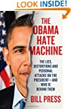 The Obama Hate Machine: The Lies, Distortions, and Personal Attacks on the President---and Who Is Behind Them