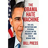 The Obama Hate Machine: The Lies, Distortions, and Personal Attacks on the President---and Who Is Behind Them ~ Bill Press