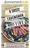 Paleo Slow Cooker: A Sassy Cavewoman Makes (Slow-Burning) Fire: A Paleo Cookbook With 40 Gluten-Free, All-Day, $4-or-Less Per Serving Paleo Slow Cooker Recipes to Slim Your Waistline (English Edition)