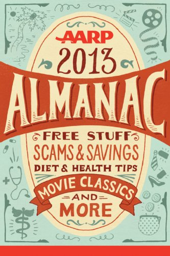 AARP 2013 Almanac: Free Stuff, Scams and Savings, Diet and Health Tips, Movie Classics and More