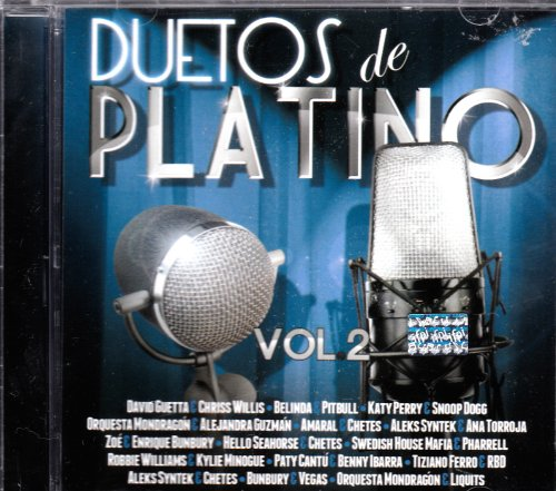 Duetos Del Platino Vol 2: Varios by Chriss Willies, Belinda, Pitbull, Katy Perry, Snoop Dogg, Orquesta Mondragon, Amoral, Chete, Aleks Syntek, Ana Torroja, Zoe, Enrique Bumbury, Robbie Williams, Paty CAntu, Tiziano Ferro David Guetta