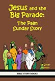 Jesus and the Big Parade:  The Palm Sunday Story (Bible Stories for Kids Book 14)