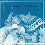 Christmas is for Lovers ~ Romantic Holiday Instrumentals (Audio CD)