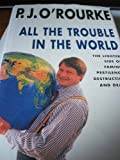 All The Trouble In The World (0394224248) by P J Orourke