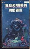 The Aliens Among Us (0345015452) by James White