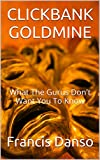 CLICKBANK GOLDMINE: What The Gurus Don't Want You To Know