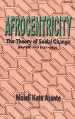Afrocentricity: The Theory of Social Change, by Molefi Kete Asante