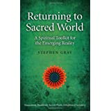 Returning to Sacred World: A Spiritual Toolkit for the Emerging Realityby Stephen Gray