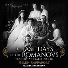 The Last Days of the Romanovs: Tragedy at Ekaterinburg Audiobook by Helen Rappaport Narrated by Anne Flosnik