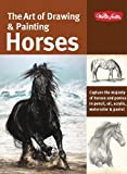 The Art of Drawing & Painting Horses: Capture the majesty of horses and ponies in pencil, oil, acrylic, watercolor & pastel (Collectors Series)