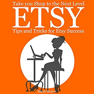 Etsy: Tips, Tricks, and Hacks for Successful Selling on Etsy Audiobook
