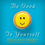 Be Good to Yourself | Orison Swett Marden