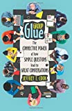 img - for Group Glue: The connective power of how simple questions lead to great conversations book / textbook / text book