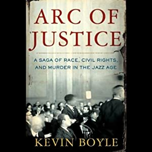 Arc of Justice: A Saga of Race, Civil Rights, and Murder in the Jazz Age | [Kevin Boyle]