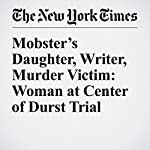 Mobster's Daughter, Writer, Murder Victim: Woman at Center of Durst Trial | Charles V. Bagli