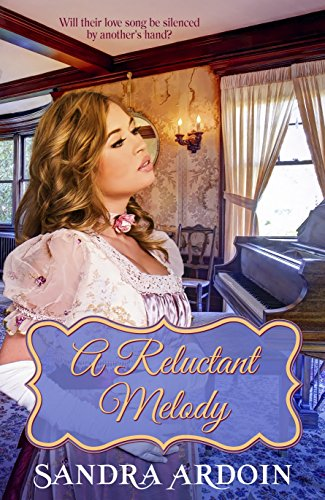 Book: A Reluctant Melody - Will she risk losing everything ... including her heart? by Sandra Ardoin