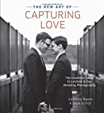 The New Art of Capturing Love: The Essential Guide to Lesbian and Gay Wedding Photography