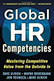 img - for Global HR Competencies: Mastering Competitive Value from the Outside-In by Ulrich, Dave, Brockbank, Wayne, Younger, Jon, Ulrich, Mike 1st edition (2012) Hardcover book / textbook / text book