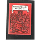 CRIMINAL JUSTICE THROUGH THE AGES: FROM DIVINE JUDGEMENT TO MODERN GERMAN LEGISLATION (VOLUME IV OF THE MEDIEVAL CRIME MUSEUM Series) ~ John (trans). Fosberry