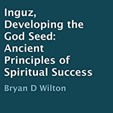 Inguz, Developing the God Seed: Ancient Principles of Spiritual Success (       UNABRIDGED) by Bryan D Wilton Narrated by Marie Hoffman