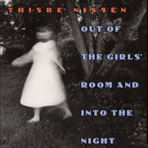 Out of the Girls' Room and into the Night (Iowa Short Fiction Award) | [Thisbe Nissen]