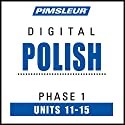 Polish Phase 1, Unit 11-15: Learn to Speak and Understand Polish with Pimsleur Language Programs  by  Pimsleur