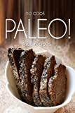 No-Cook Paleo! - Kids Recipes: Ultimate Caveman cookbook series, perfect companion for a low carb lifestyle, and raw diet food lifestyle