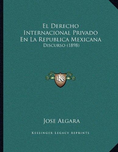 El Derecho Internacional Privado En La Republica Mexicana: Discurso (1898)