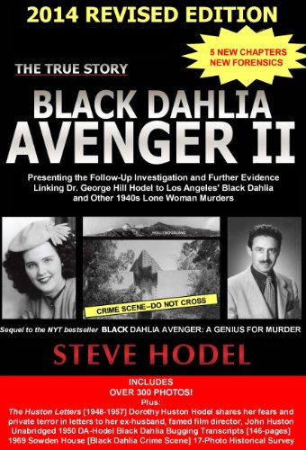 Steve Hodel - Black Dahlia Avenger II: Presenting the Follow-Up Investigation and Further Evidence Linking Dr. George Hill Hodel to Los Angeles' s Black Dahlia and other 1940s LONE WOMAN MURDERS